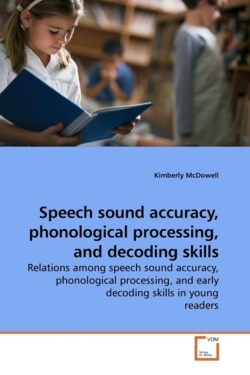 Speech sound accuracy, phonological processing, and decoding skills - McDowell, Kimberly
