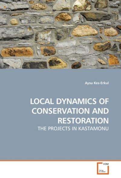 LOCAL DYNAMICS OF CONSERVATION AND RESTORATION : THE PROJECTS IN KASTAMONU - Aysu Kes-Erkul