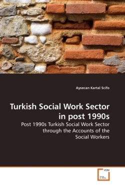 Turkish Social Work Sector in post 1990s: Post 1990s Turkish Social Work Sector through the Accounts of the Social Workers