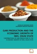 Gari Production and the Economic Growth of Iwo, Osun State: CONTRIBUTIONS OF GARI PRODUCTION TO THE ECONOMIC GROWTH OF IWO, OSUN STATE