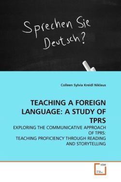 TEACHING A FOREIGN LANGUAGE: A STUDY OF TPRS: EXPLORING THE COMMUNICATIVE APPROACH OF TPRS: TEACHING PROFICIENCY THROUGH READING AND STORYTELLING