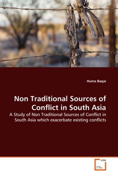 Non Traditional Sources of Conflict in South Asia - Huma Baqai