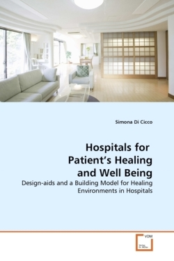 Hospitals for  Patient's Healing and Well Being: Design-aids and a Building Model for Healing Environments in Hospitals
