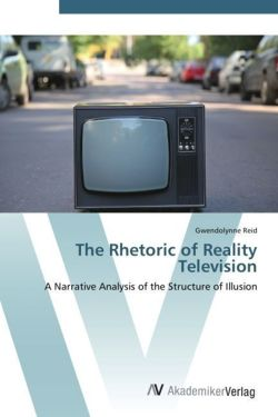 The Rhetoric of Reality Television - Reid, Gwendolynne