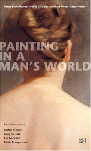 Painting in a Man's World. Four Stories about Berthe Morisot, Mary Cassett, Eva Gonzaès, Marie Bracquemond