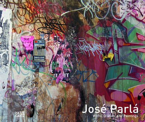 José Parlá. Walls, Diaries, and Paintings. - Bryce Wolkowitz Gallery (Hrsg)