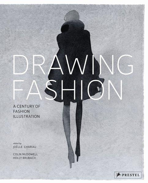 Drawing Fashion A Century of Fashion Illustration - McDowell, Colin, Holly Brubach and Joelle Chariau