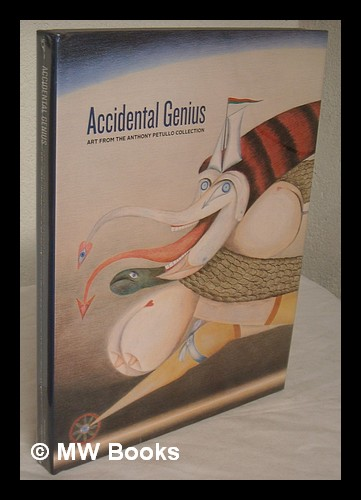 Accidental genius : art from the Anthony Petullo collection / Margaret Andera, Lisa Stone - Stone, Lisa. Milwaukee Art Museum