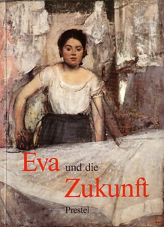 Eva und die Zukunft. Das Bild der Frau seit der Französischen Revolution