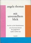 Mit unverstelltem Blick: Bericht zu drei Kunstlerinnen, Anna Baumann-Kienast, Alis Guggenheim, Sophie Taeuber-Arp (German Edition)