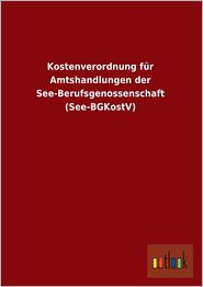 Kostenverordnung für Amtshandlungen der See-Berufsgenossenschaft (See-BGKostV)