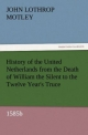 History of the United Netherlands from the Death of William the Silent to the Twelve Year's Truce, 1585b