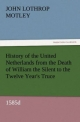 History of the United Netherlands from the Death of William the Silent to the Twelve Year's Truce, 1585d