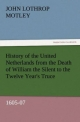 History of the United Netherlands from the Death of William the Silent to the Twelve Year's Truce, 1605-07