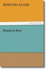 Bound to Rise - Alger, Horatio