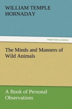 The Minds and Manners of Wild Animals A Book of Personal Observations