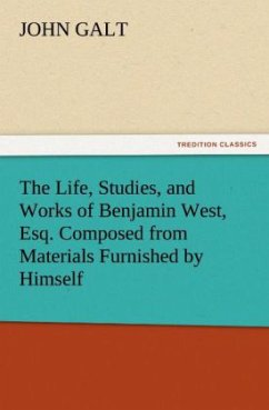 The Life, Studies, and Works of Benjamin West, Esq. Composed from Materials Furnished by Himself