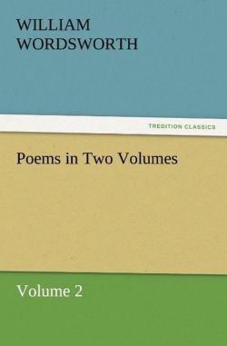 Poems in Two Volumes, Volume 2 - Wordsworth, William