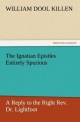 The Ignatian Epistles Entirely Spurious A Reply to the Right Rev. Dr. Lightfoot