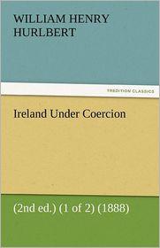 Ireland Under Coercion (2nd ed.) (1 of 2) (1888)