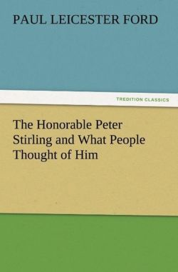The Honorable Peter Stirling and What People Thought of Him - Ford, Paul Leicester
