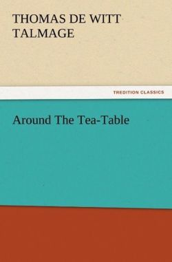 Around The Tea-Table - Talmage, T. De Witt (Thomas De Witt)