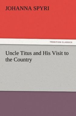 Uncle Titus and His Visit to the Country - Spyri, Johanna