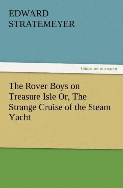 The Rover Boys on Treasure Isle Or, The Strange Cruise of the Steam Yacht - Stratemeyer, Edward