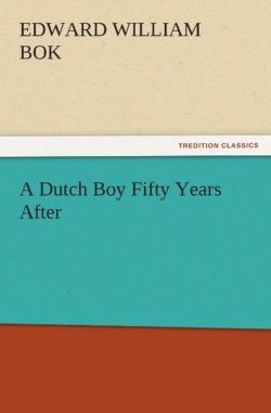 A Dutch Boy Fifty Years After - Bok, Edward William
