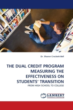 THE DUAL CREDIT PROGRAM MEASURING THE EFFECTIVENESS ON STUDENTS' TRANSITION - Crockett-Bell, Dr. Sharon