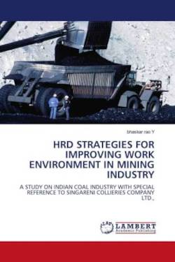 Hrd Strategies for Improving Work Environment in Mining Industry: A STUDY ON INDIAN COAL INDUSTRY WITH SPECIAL REFERENCE TO SINGARENI COLLIERIES COMPANY LTD.,