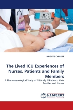 The Lived ICU Experiences of Nurses, Patients and Family Members - CYPRESS, BRIGITTE