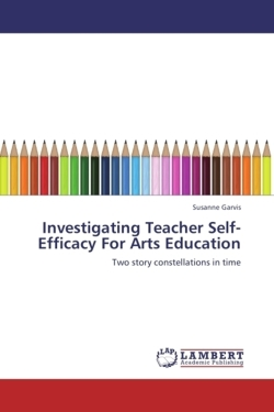 Investigating Teacher Self-Efficacy For Arts Education - Garvis, Susanne