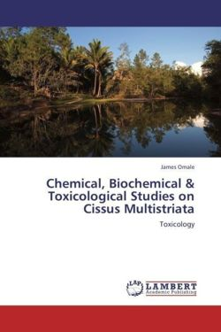 Chemical, Biochemical & Toxicological Studies on Cissus Multistriata - Omale, James
