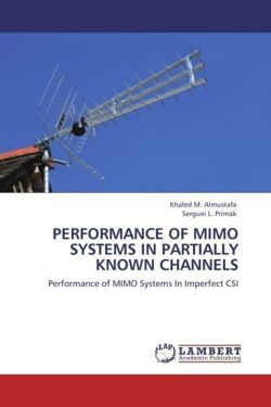 PERFORMANCE OF MIMO SYSTEMS IN PARTIALLY KNOWN CHANNELS - M. Almustafa, Khaled / L. Primak, Serguei