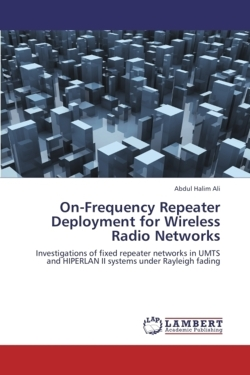 On-Frequency Repeater Deployment for Wireless Radio Networks: Investigations of fixed repeater networks in UMTS and HIPERLAN II systems under Rayleigh fading