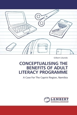 CONCEPTUALISING THE BENEFITS OF ADULT LITERACY PROGRAMME: A Case For The Caprivi Region, Namibia