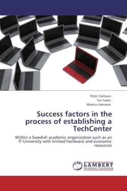 Success factors in the process of establishing a TechCenter - Carlsson, Peter / Faxén, Tor / Hansson, Markus