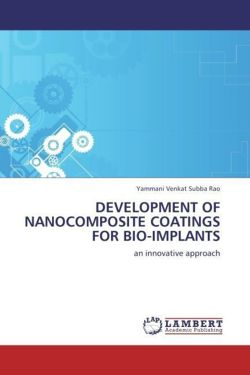 DEVELOPMENT OF NANOCOMPOSITE COATINGS FOR BIO-IMPLANTS - Subba Rao, Yammani Venkat
