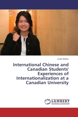 International Chinese and Canadian Students' Experiences of Internationalization at a Canadian University - Weber, Linda