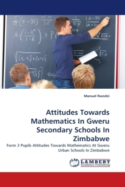 Attitudes Towards Mathematics In Gweru Secondary Schools In Zimbabwe - Rwodzi, Manuel