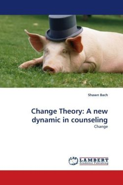 Change Theory: A new dynamic in counseling - Bach, Shawn