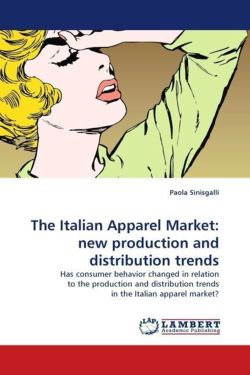 The Italian Apparel Market: new production and distribution trends: Has consumer behavior changed in relation to the production and distribution trends in the Italian apparel market?