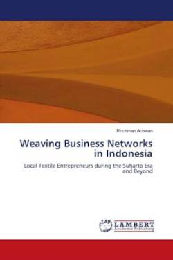 Weaving Business Networks in Indonesia: Local Textile Entrepreneurs during the Suharto Era and Beyond