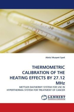 THERMOMETRIC CALIBRATION OF THE HEATING EFFECTS BY 27.12 MHz: METTLER DIATHERMY SYSTEM FOR USE IN HYPERTHERMIA SYSTEM FOR TREATMENT OF CANCER