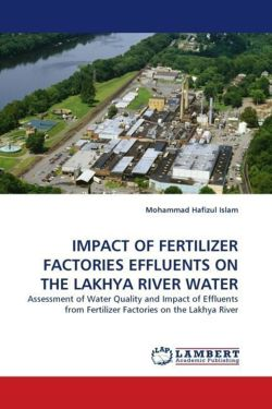 IMPACT OF FERTILIZER FACTORIES EFFLUENTS ON THE LAKHYA RIVER WATER - Islam, Mohammad Hafizul