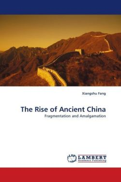 The Rise of Ancient China - Fang, Xiangshu
