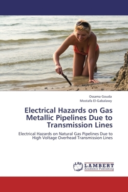 Electrical Hazards on Gas Metallic Pipelines Due to Transmission Lines: Electrical Hazards on Natural Gas Pipelines Due to High Voltage Overhead Transmission Lines