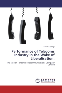 Performance of Telecoms Industry in the Wake of Liberalisation: - Kasanga, Edwin