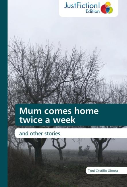 Mum comes home twice a week : and other stories - Toni Castillo Girona